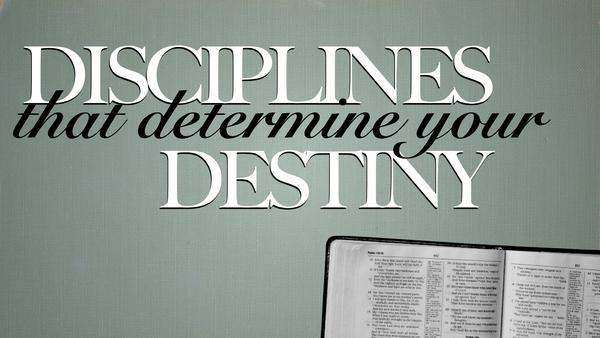 Disciplines That Determine Your Destiny