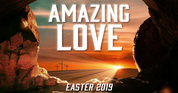 Easter 2019: Amazing Love