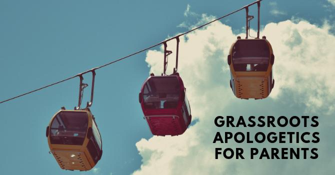 Grassroots Apologetics for Parents