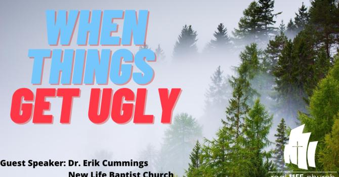 When Things Get Ugly-Speaker: Pastor Dr. Erik Cummings