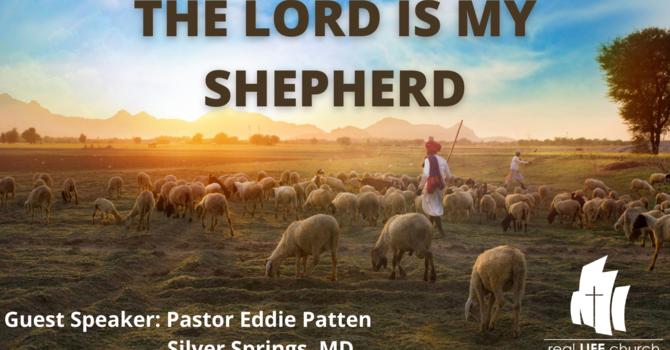 The Lord is My Shepherd-Speaker: Pastor Eddie Patten