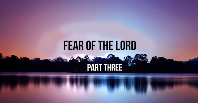 THE FEAR OF THE LORD PART-3