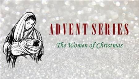 Advent Series- The Women of Christmas