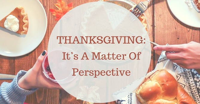 Thanksgiving: It's a matter of Perspective