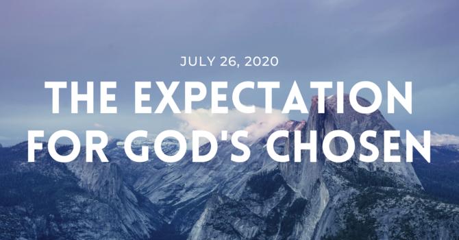 The Expectation for God's Chosen