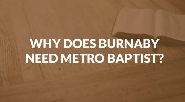 Why Burnaby Needs Metro Baptist Church