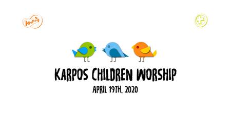 April 19th, 2020 Karpos Children Worship