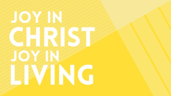 Joy in Christ, Joy in Living
