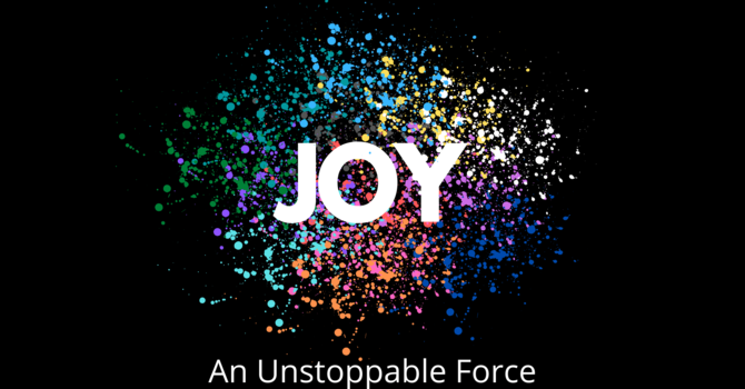 Joy: An Unstoppable Force (Why Joy Is Import...
