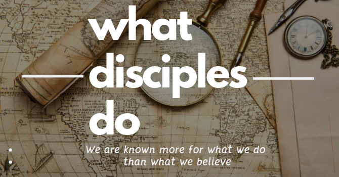 Series: What Disciples Do