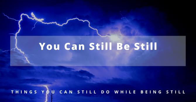 4 You Can Still Be Still