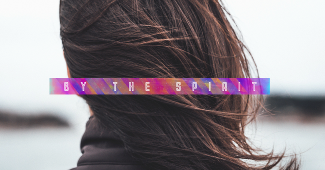 By the Spirit: The Spirit of Jesus