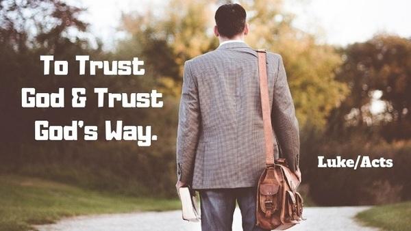 Luke/Acts:  Trust God And Trust God's Way