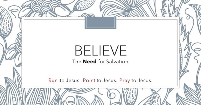 Believe: The Need for Salvation