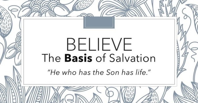 Believe: The Basis of Salvation