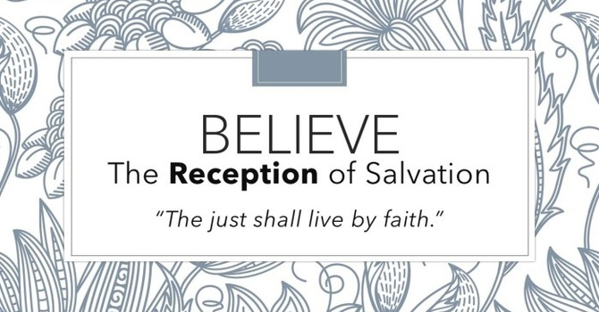 Believe: The Reception of Salvation