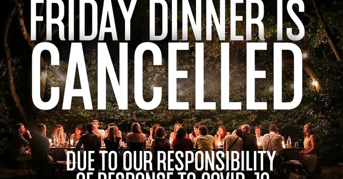 FRIDAY DINNER CANCELLED image
