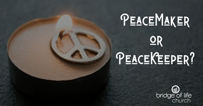 PeaceMakers or PeaceKeepers?