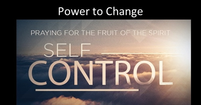 Power to change part 7: Self Control