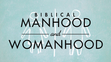 Biblical Manhood and Womanhood