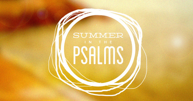 Summer in the Psalms Sermon Series image