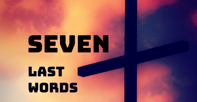 Words From The Cross Part 6