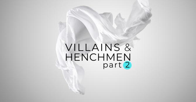 Villains & Henchmen Pt. 2
