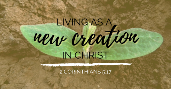 Living as a New Creation in Christ