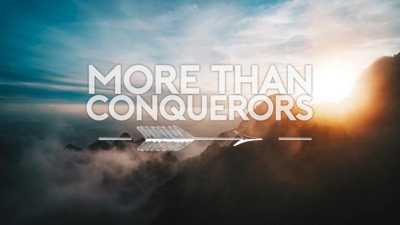 More Than Conquerors - Part 4