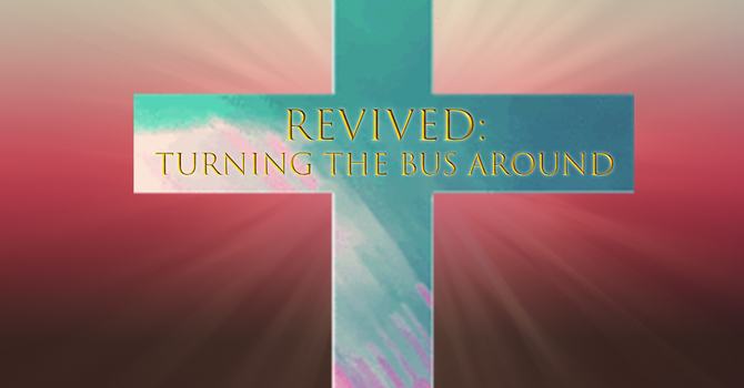 REVIVED: Turning the Bus Around