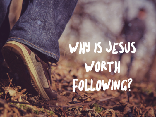 Why is Jesus Worth Following?
