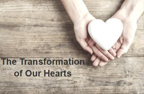 The Transformation of Our Hearts