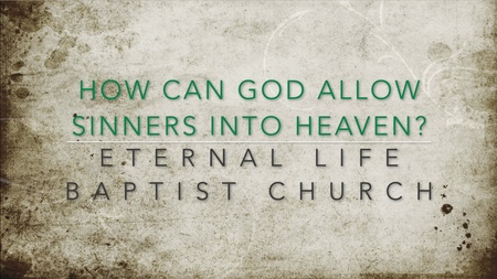 How Can God Allow Sinners Into Heaven?