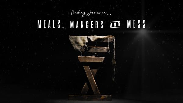 Meals, Mangers & Mess