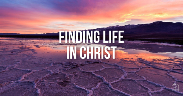 Lent: Finding Life in Christ