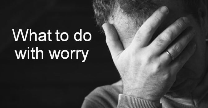What To Do With Worry