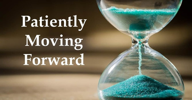 Patiently Moving Forward