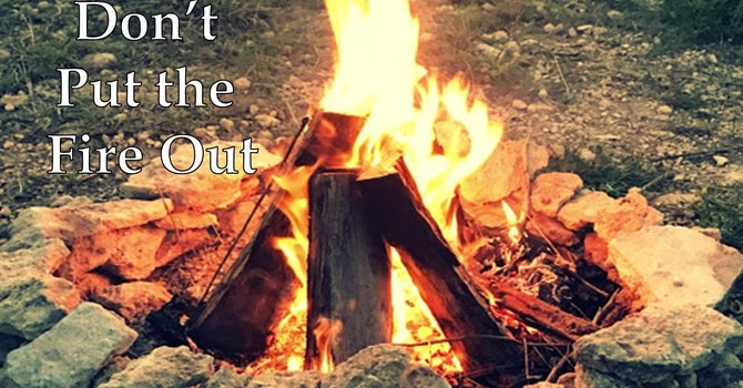 Don't Put the Fire Out
