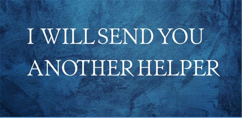 I WILL SEND YOU ANOTHER HELPER