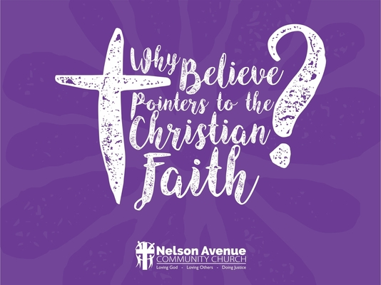 Why Believe -- Pointers To The Christian Faith7