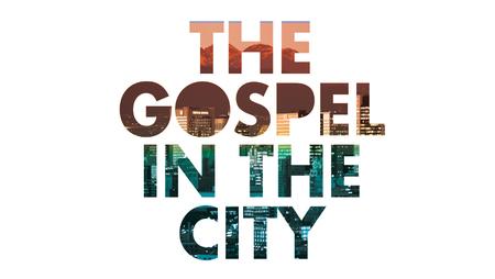 The Gospel in the City