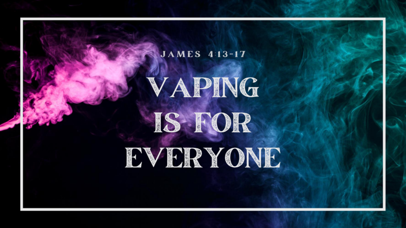 Vaping is for Everyone