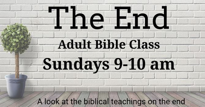 """Adult Bible Class: """"The End"""""""