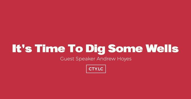 It's Time To Dig Some Wells (Andrew Hoyes)