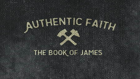 Authentic Faith: The Book of James