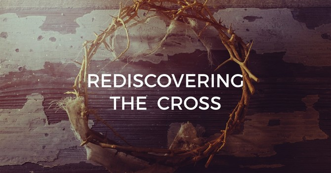 Rediscovering the Cross | Part 4: Pierced