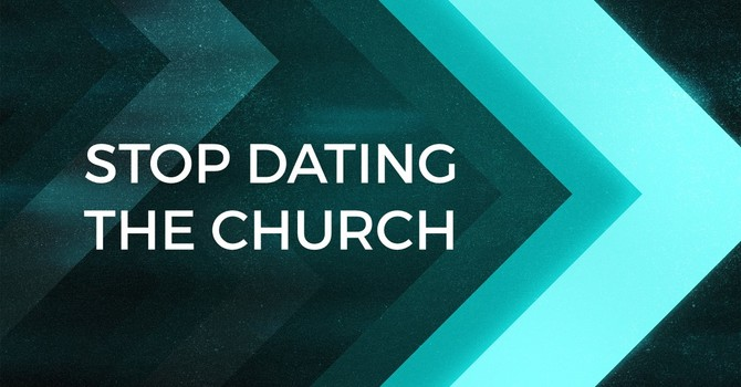 Stop Dating the Church Part 5