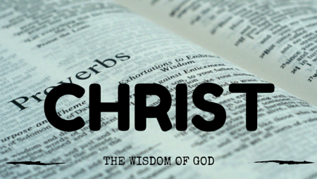 Proverbs: Christ, The Wisdom of God