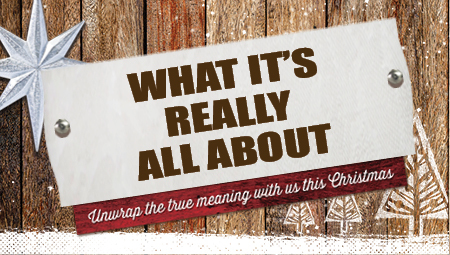What It's Really All About: Unwrap the true meaning with us this Christmas
