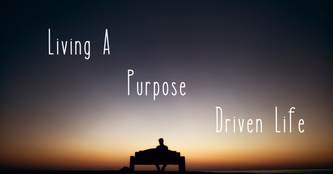 Living A Purpose Driven Life